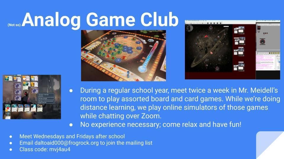 Analog Game Club  meets to play board and card games.  Email daltoaid000@frogrock.org to join list.