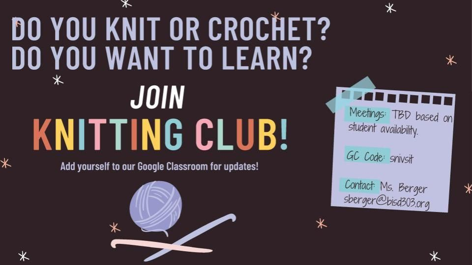 Knitting Club information - Contact Ms. Berger sberger@bisd303.org
